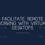 Facilitate Remote Working with Virtual Desktops