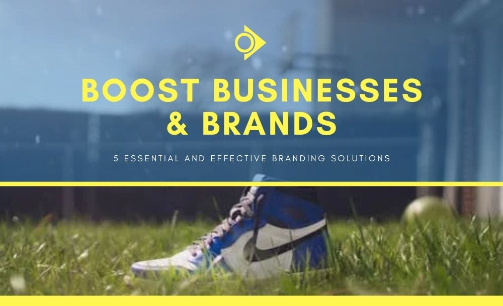 Branding Solutions To Boost Businesses & Brands