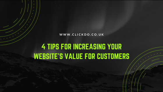 4 Tips For Increasing Your Website's Value For Customers