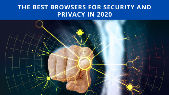 The Best Browsers for Security and Privacy in 2020