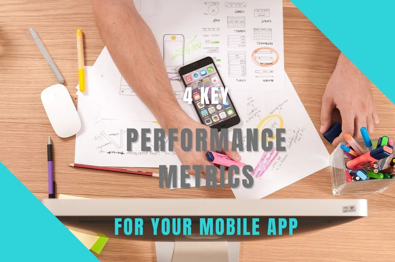 4 Key Performance Metrics For Your Mobile App