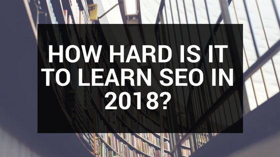 HOW HARD IS IT TO LEARN SEO