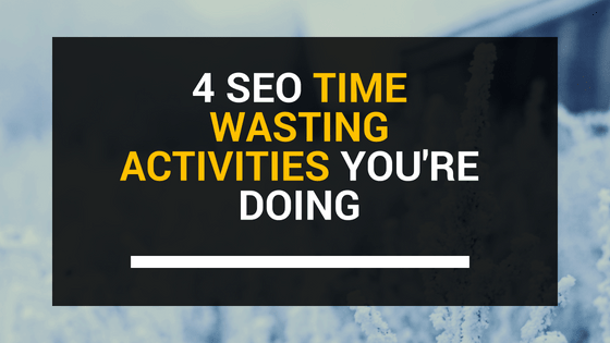SEO Time Wasting Activities