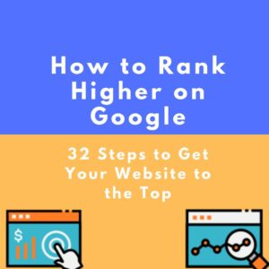 How to rank higher on Google 32 steps to get your website to the top of the search engines