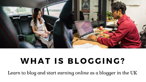 Blogging UK: What is Blogging & How to become a Blogger and earn