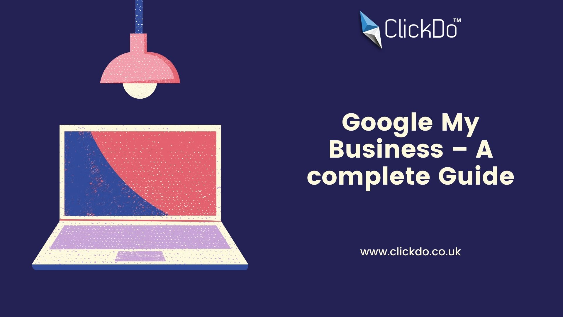 Google My Business – A complete Guide
