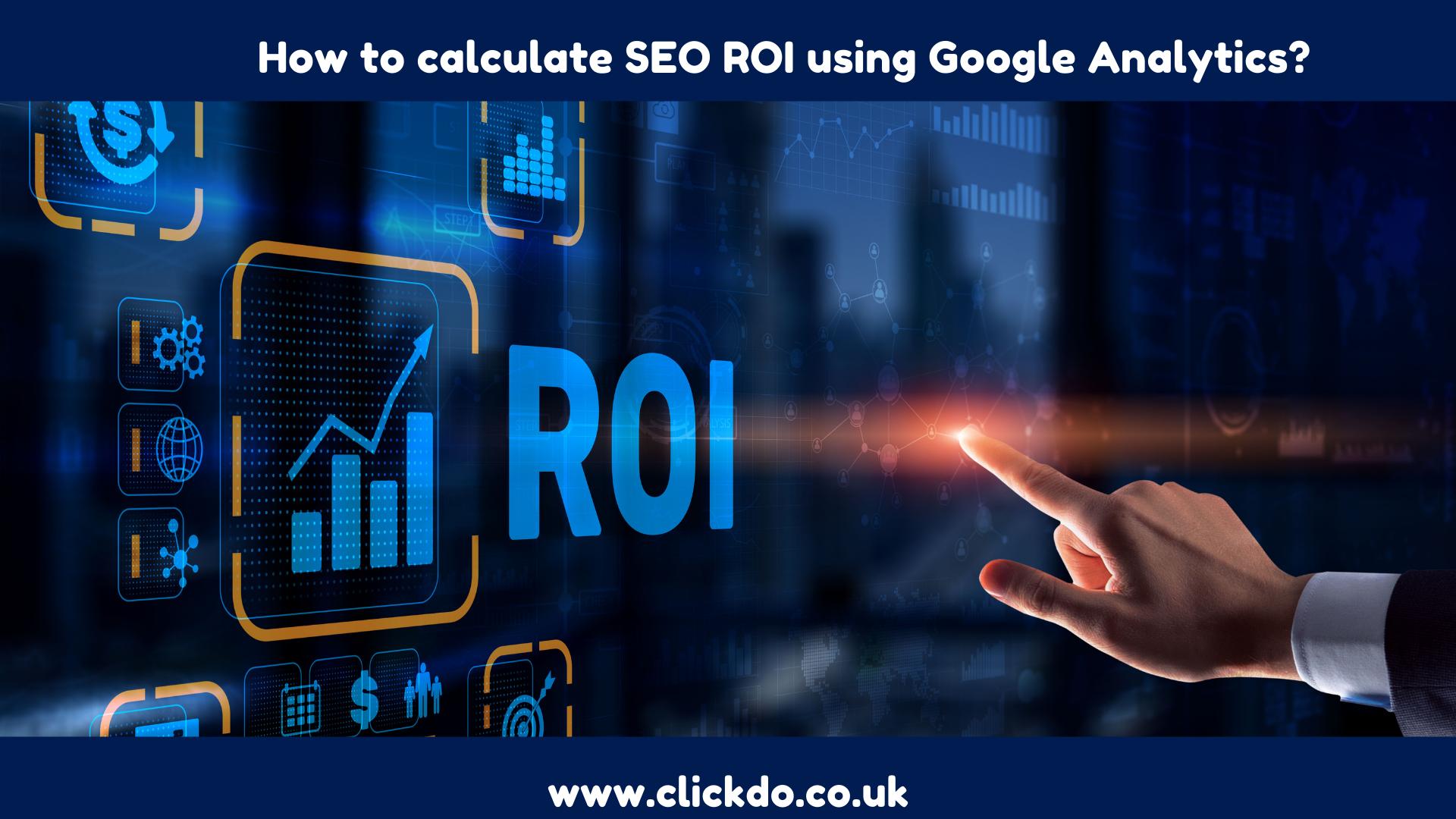 How to calculate SEO ROI using Google Analytics