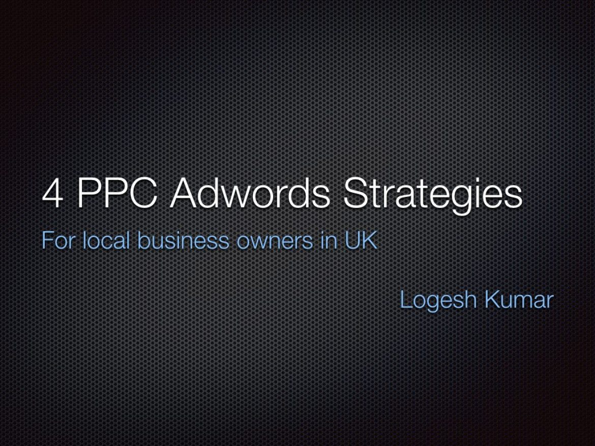 4 PPC Adwords Strategies for local business owners in UK
