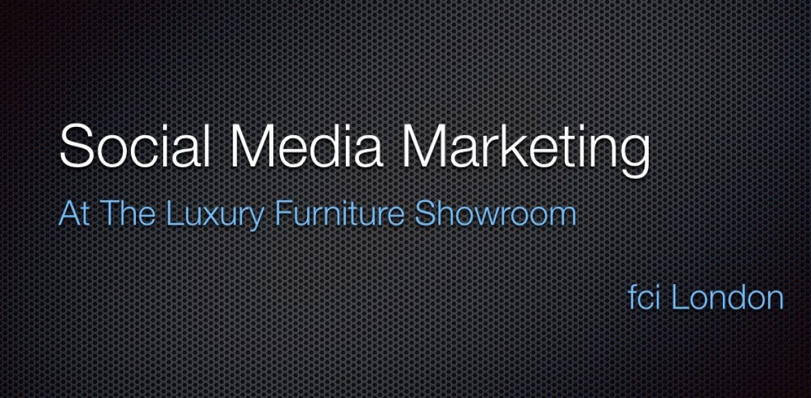 Social Media Marketing At The Luxury Furniture Showroom in fci London